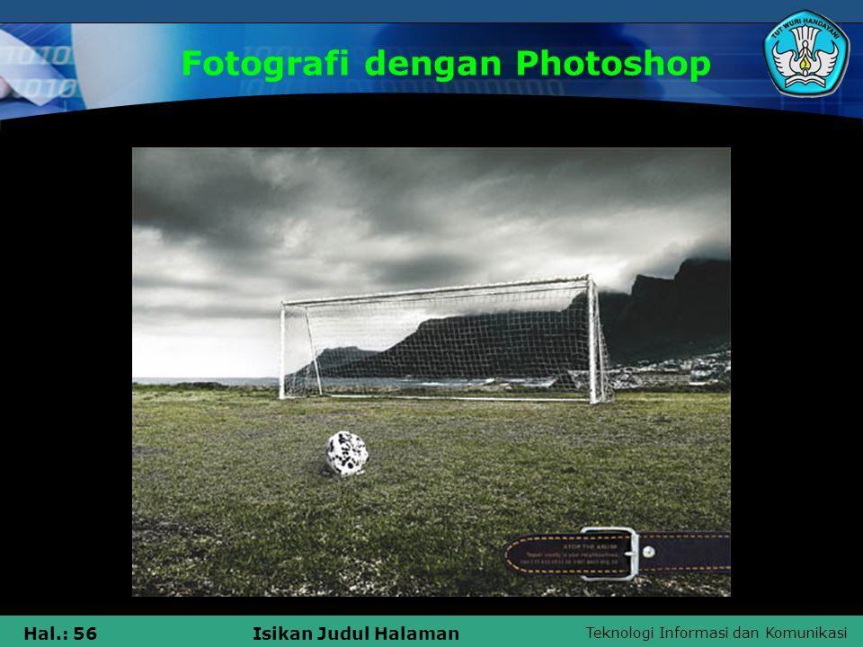 Teknologi Informasi dan Komunikasi Hal.: 55Isikan Judul Halaman Fotografi dengan Photoshop