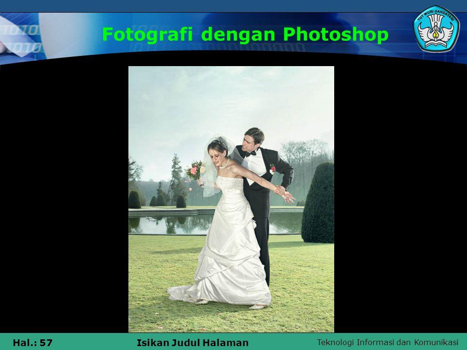 Teknologi Informasi dan Komunikasi Hal.: 56Isikan Judul Halaman Fotografi dengan Photoshop