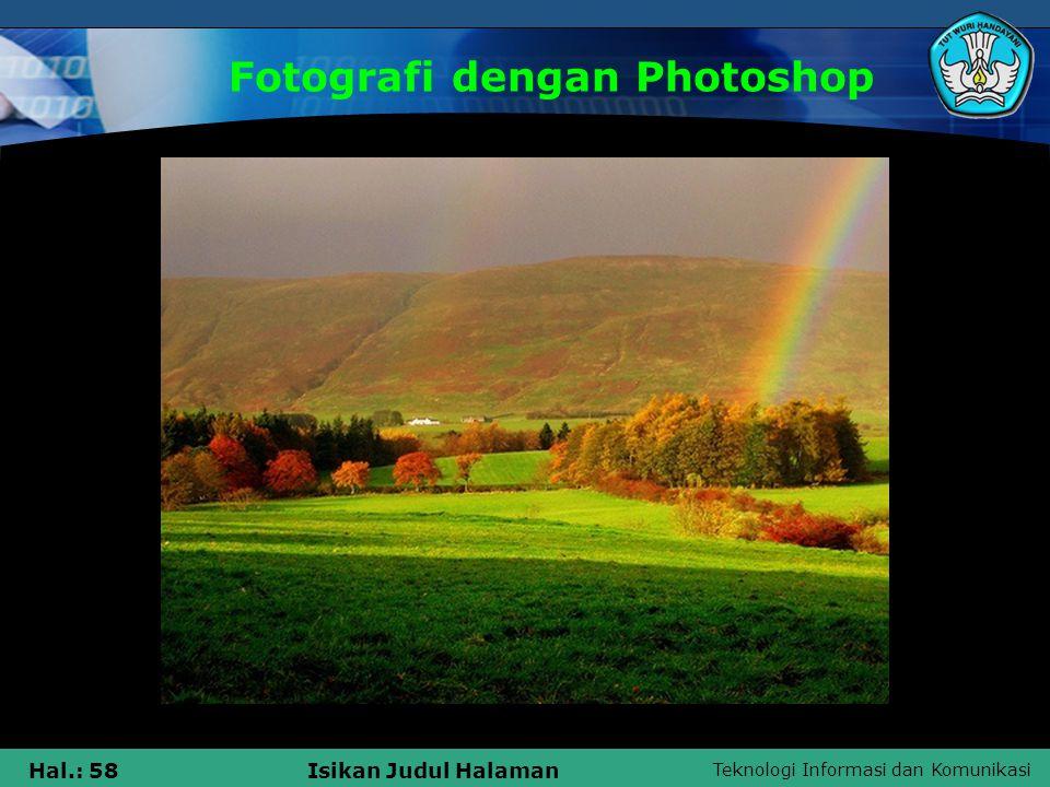 Teknologi Informasi dan Komunikasi Hal.: 57Isikan Judul Halaman Fotografi dengan Photoshop