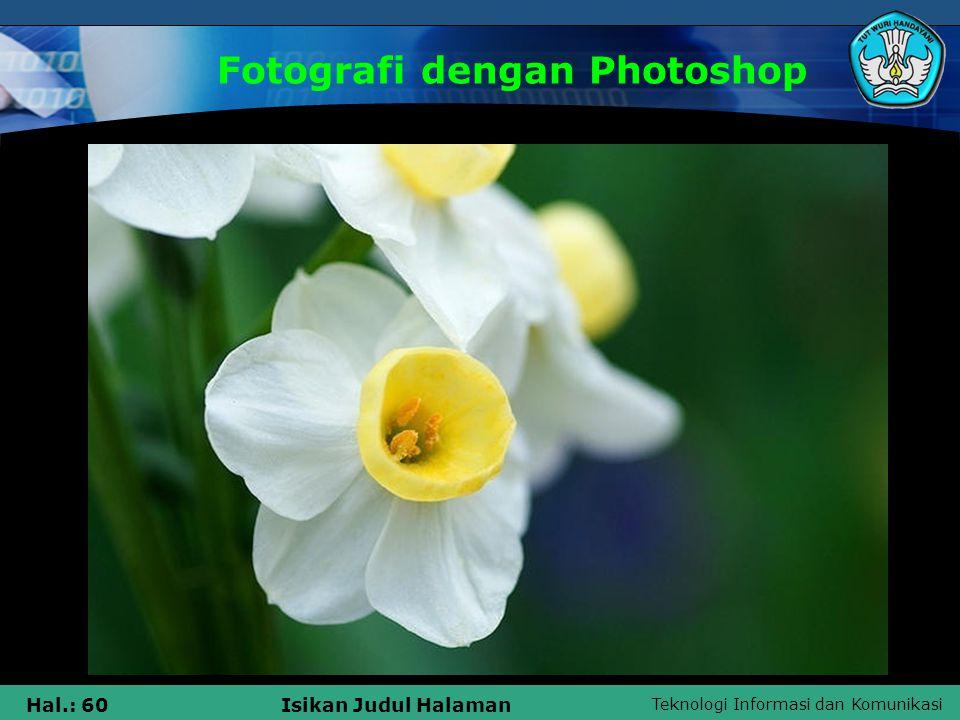 Teknologi Informasi dan Komunikasi Hal.: 59Isikan Judul Halaman Fotografi dengan Photoshop