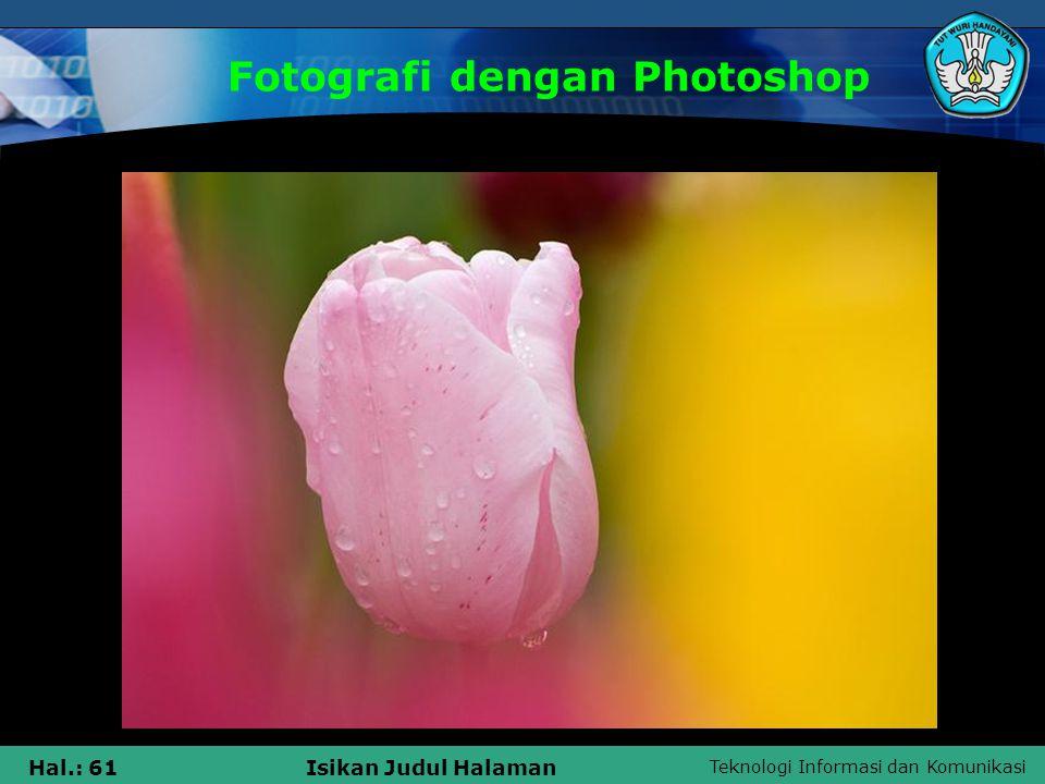 Teknologi Informasi dan Komunikasi Hal.: 60Isikan Judul Halaman Fotografi dengan Photoshop