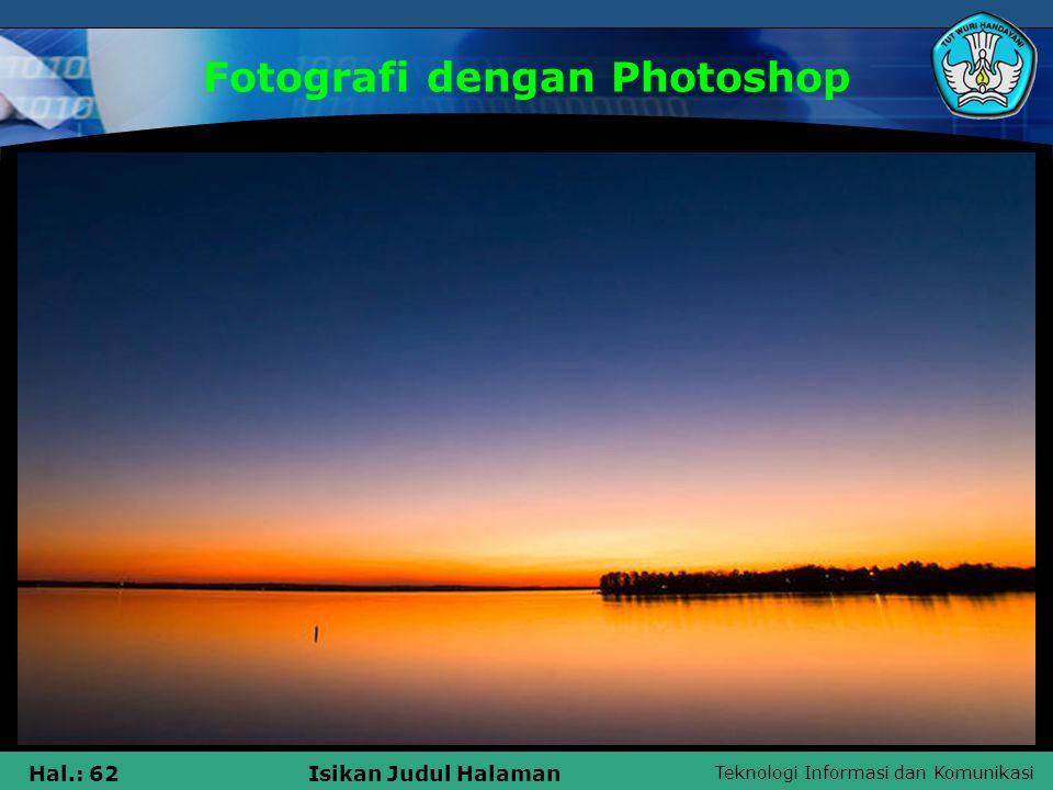 Teknologi Informasi dan Komunikasi Hal.: 61Isikan Judul Halaman Fotografi dengan Photoshop