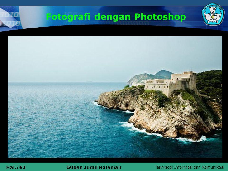 Teknologi Informasi dan Komunikasi Hal.: 62Isikan Judul Halaman Fotografi dengan Photoshop