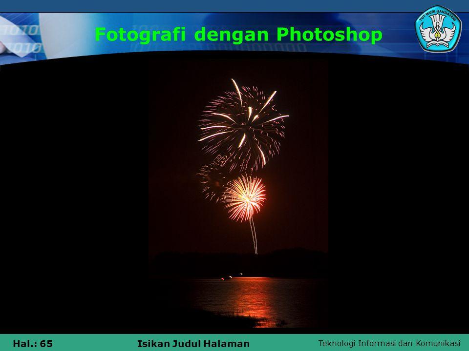 Teknologi Informasi dan Komunikasi Hal.: 64Isikan Judul Halaman Fotografi dengan Photoshop