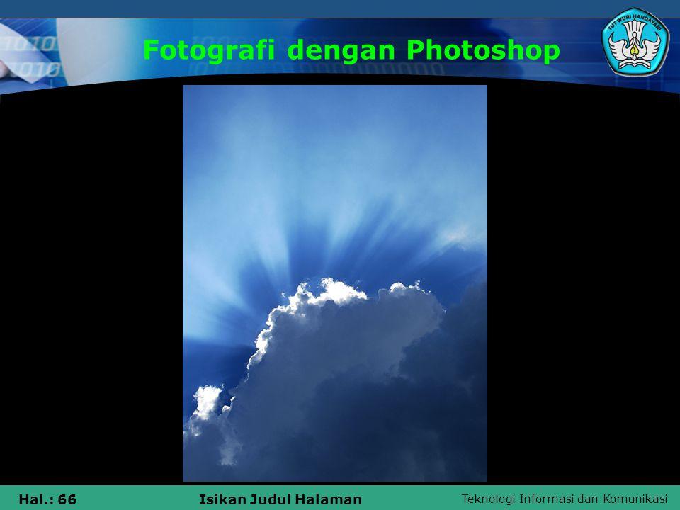 Teknologi Informasi dan Komunikasi Hal.: 65Isikan Judul Halaman Fotografi dengan Photoshop
