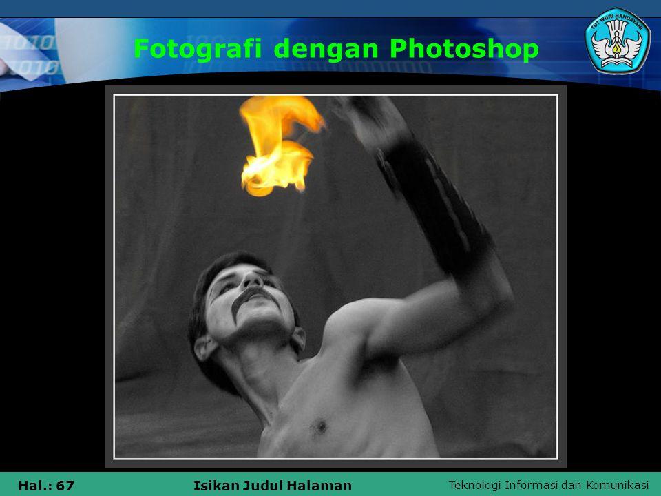 Teknologi Informasi dan Komunikasi Hal.: 66Isikan Judul Halaman Fotografi dengan Photoshop