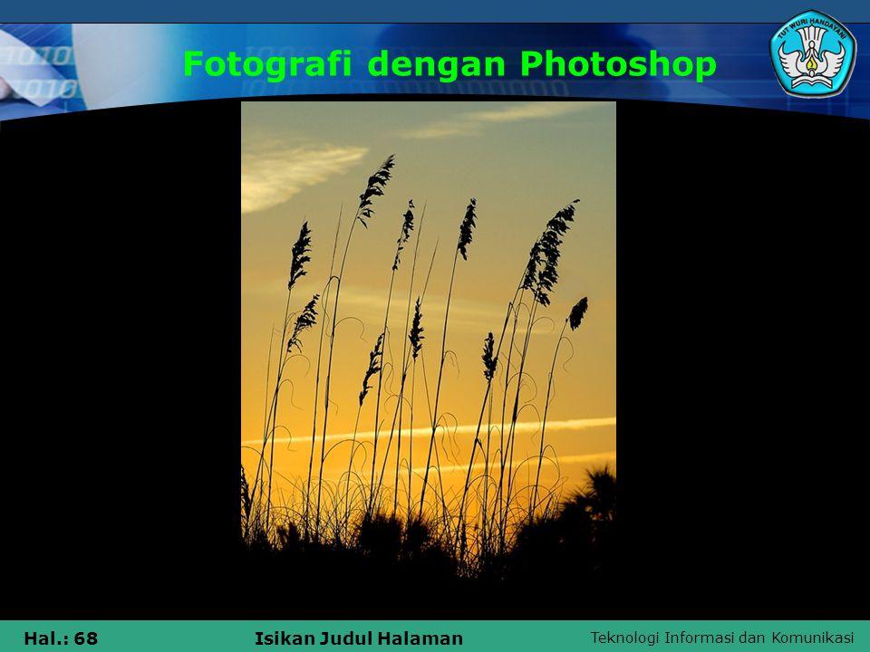 Teknologi Informasi dan Komunikasi Hal.: 67Isikan Judul Halaman Fotografi dengan Photoshop