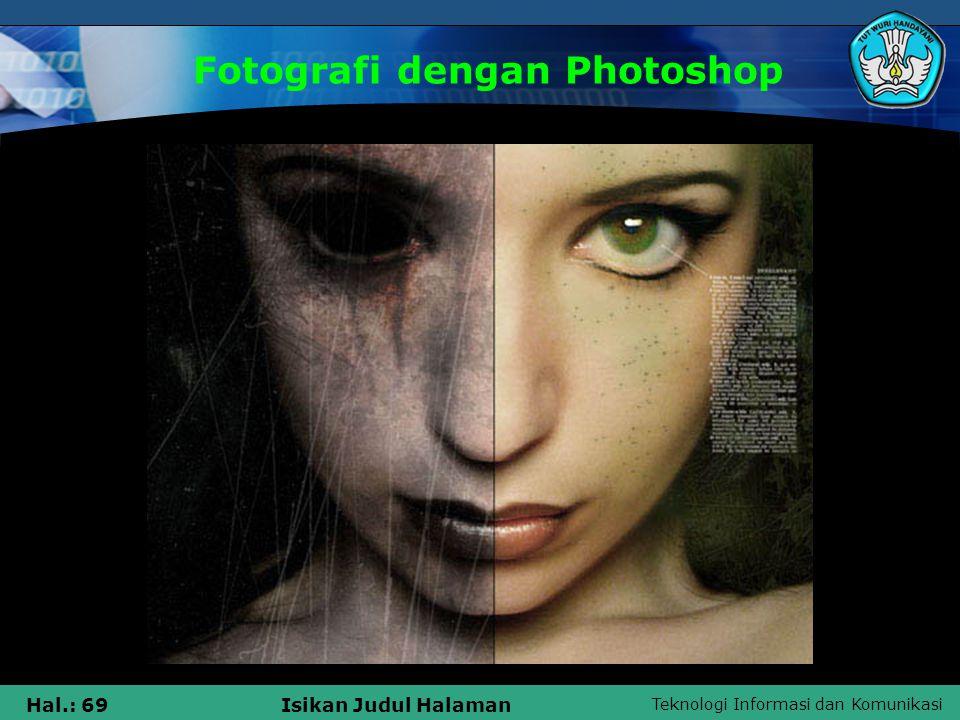Teknologi Informasi dan Komunikasi Hal.: 68Isikan Judul Halaman Fotografi dengan Photoshop