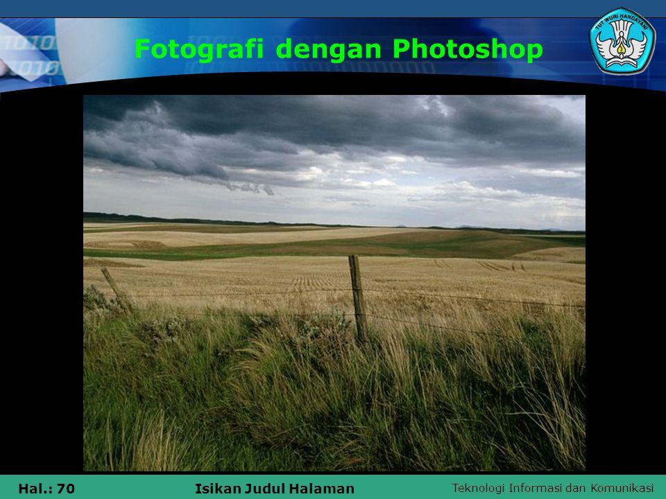 Teknologi Informasi dan Komunikasi Hal.: 69Isikan Judul Halaman Fotografi dengan Photoshop