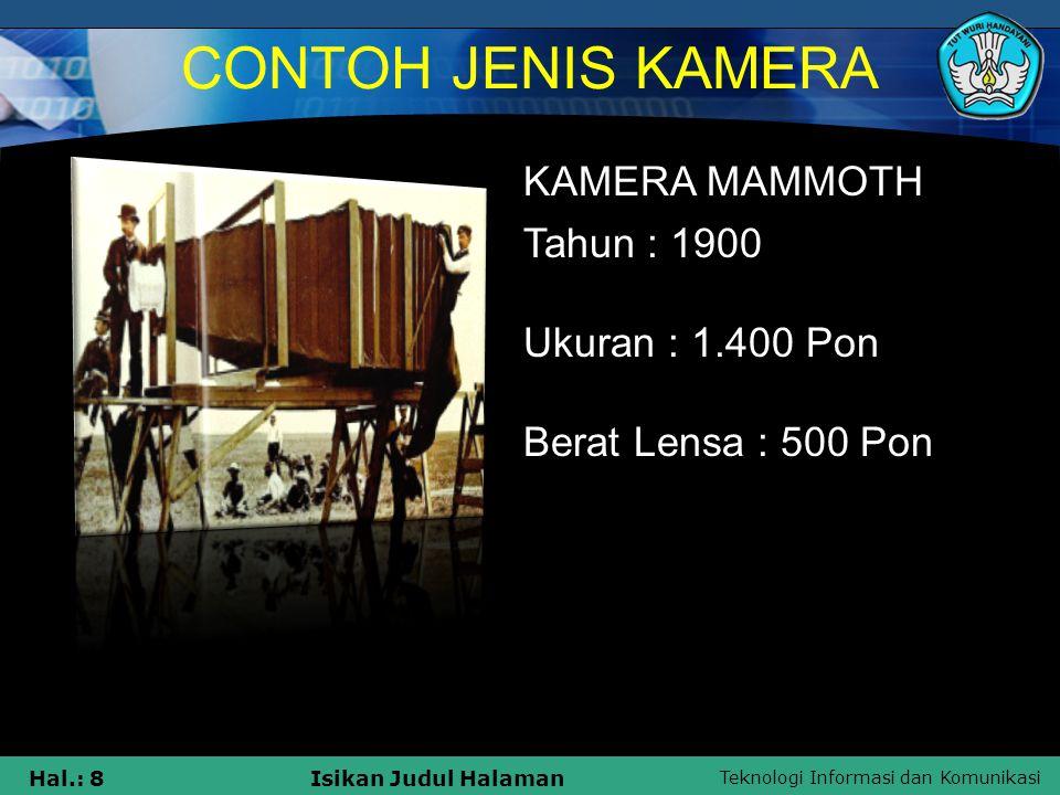 Teknologi Informasi dan Komunikasi Hal.: 7Isikan Judul Halaman CONTOH JENIS KAMERA KAMERA OBSUCURA tahun: 1680 Fungsi: Kamera refleks pertama baru berfungsi untuk menggambar.