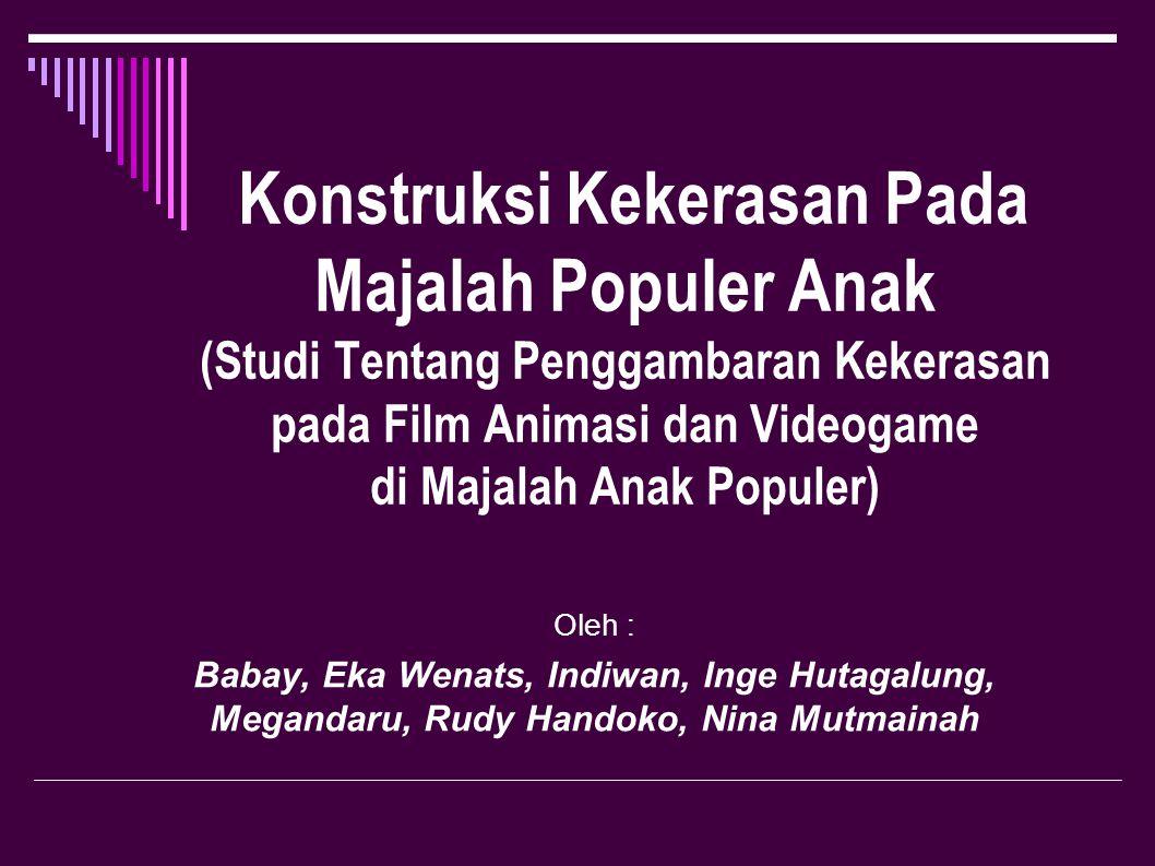 Konstruksi Kekerasan Pada Majalah Populer Anak (Studi Tentang Penggambaran Kekerasan pada Film Animasi dan Videogame di Majalah Anak Populer) Oleh : B
