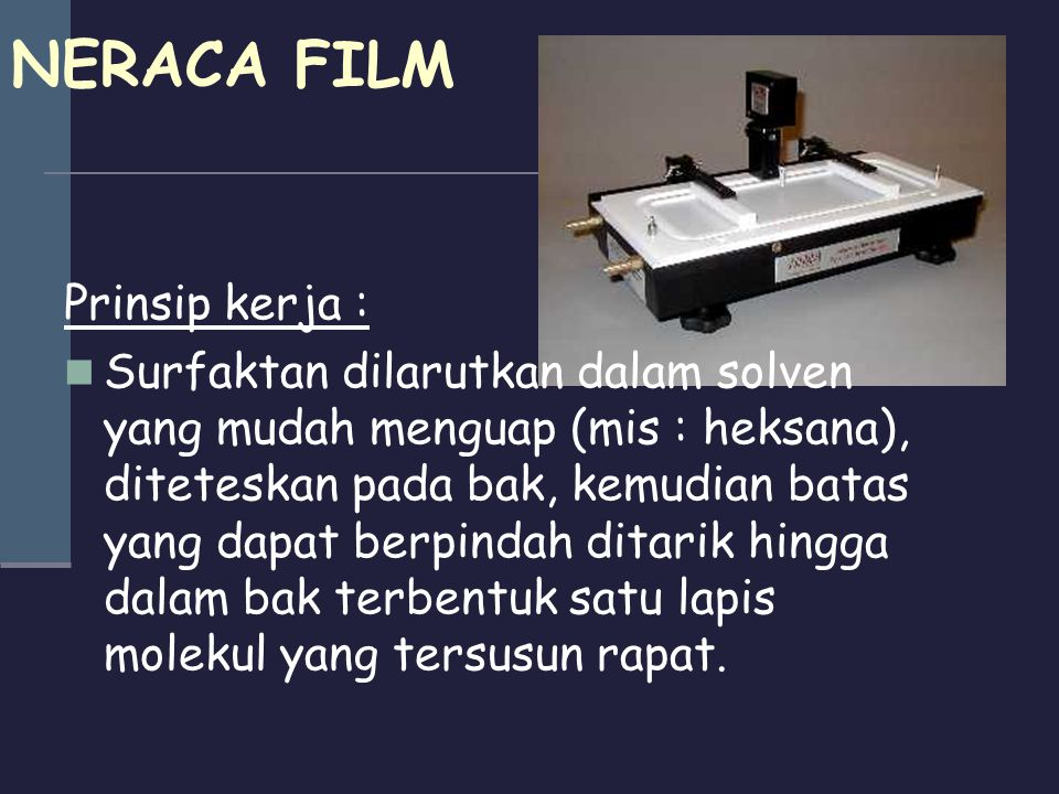 NERACA FILM Prinsip kerja :  Surfaktan dilarutkan dalam solven yang mudah menguap (mis : heksana), diteteskan pada bak, kemudian batas yang dapat ber