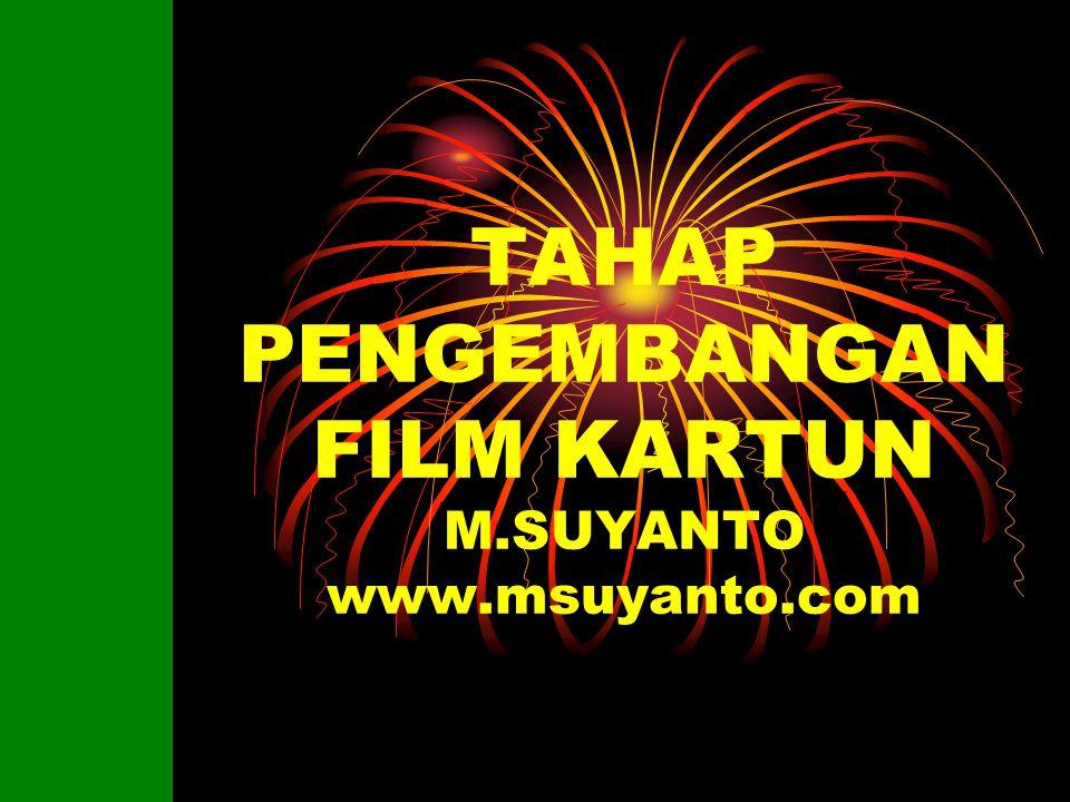 TAHAP PENGEMBANGAN FILM KARTUN M.SUYANTO www.msuyanto.com