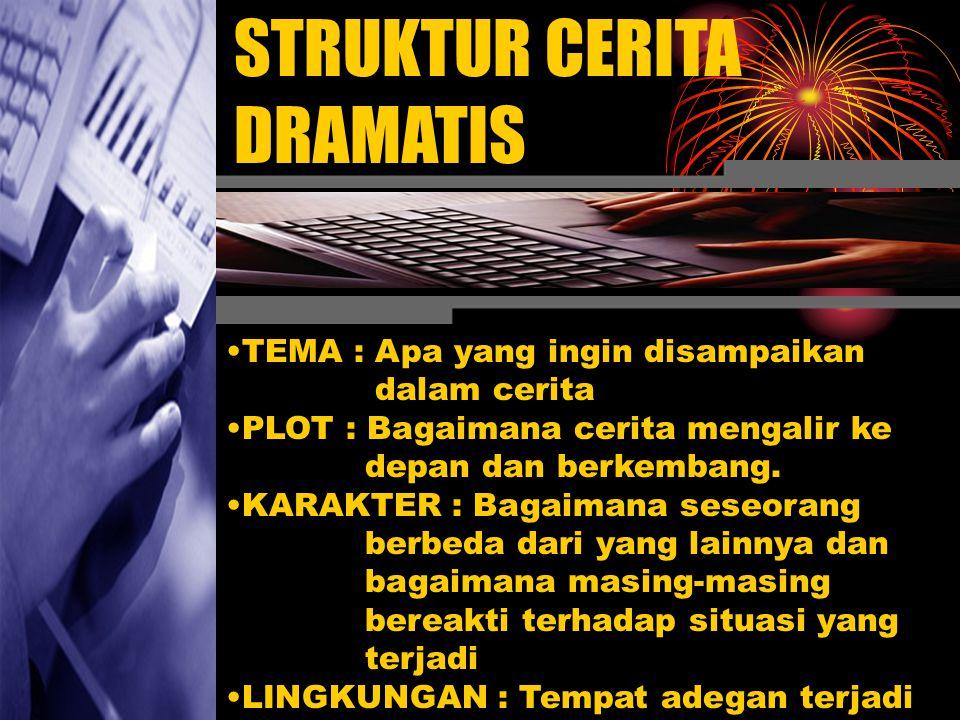 STRUKTUR CERITA DRAMATIS •T•TEMA : Apa yang ingin disampaikan dalam cerita •P•PLOT : Bagaimana cerita mengalir ke depan dan berkembang. •K•KARAKTER :