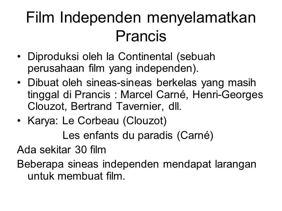 Film Independen menyelamatkan Prancis •Diproduksi oleh la Continental (sebuah perusahaan film yang independen). •Dibuat oleh sineas-sineas berkelas ya