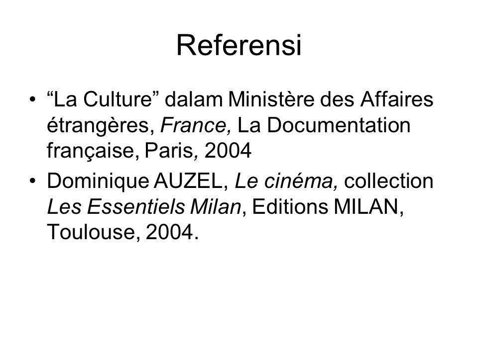 """Referensi •""""La Culture"""" dalam Ministère des Affaires étrangères, France, La Documentation française, Paris, 2004 •Dominique AUZEL, Le cinéma, collecti"""