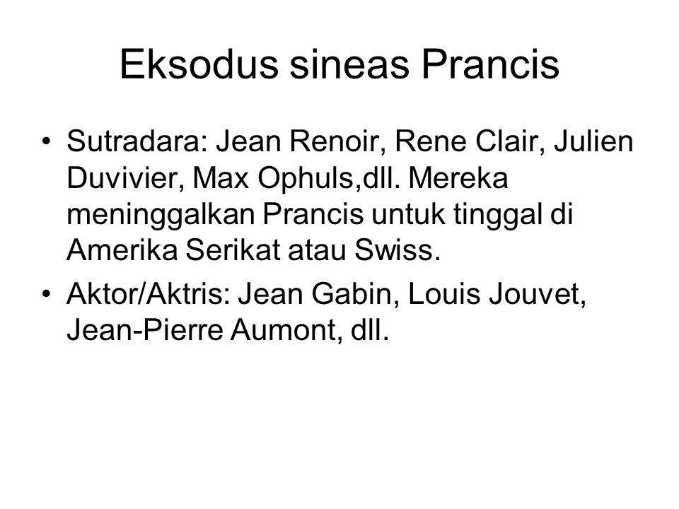 Eksodus sineas Prancis •Sutradara: Jean Renoir, Rene Clair, Julien Duvivier, Max Ophuls,dll. Mereka meninggalkan Prancis untuk tinggal di Amerika Seri