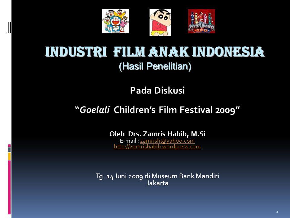 1 INDUSTRI FILM ANAK INDONESIA (Hasil Penelitian) Pada Diskusi Goelali Children's Film Festival 2009 Oleh Drs.