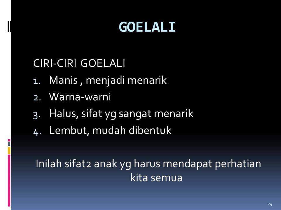 GOELALI CIRI-CIRI GOELALI 1. Manis, menjadi menarik 2.