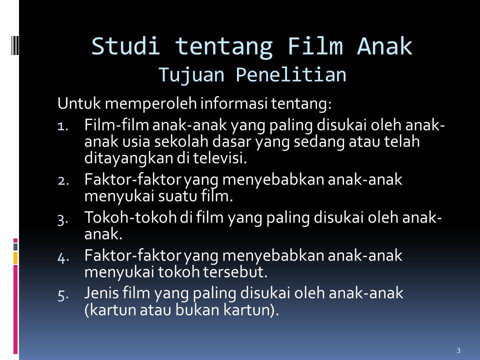 Studi tentang Film Anak Tujuan Penelitian Untuk memperoleh informasi tentang: 1.