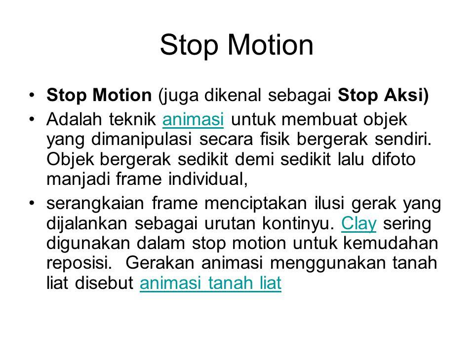 Stop Motion •Stop Motion (juga dikenal sebagai Stop Aksi) •Adalah teknik animasi untuk membuat objek yang dimanipulasi secara fisik bergerak sendiri.