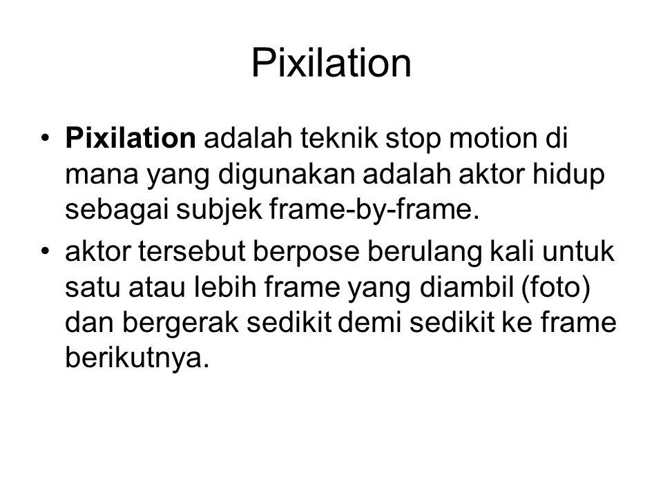 Pixilation •Pixilation adalah teknik stop motion di mana yang digunakan adalah aktor hidup sebagai subjek frame-by-frame. •aktor tersebut berpose beru
