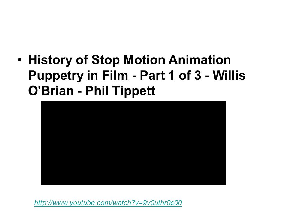 •History of Stop Motion Animation Puppetry in Film - Part 1 of 3 - Willis O'Brian - Phil Tippett http://www.youtube.com/watch?v=9v0uthr0c00