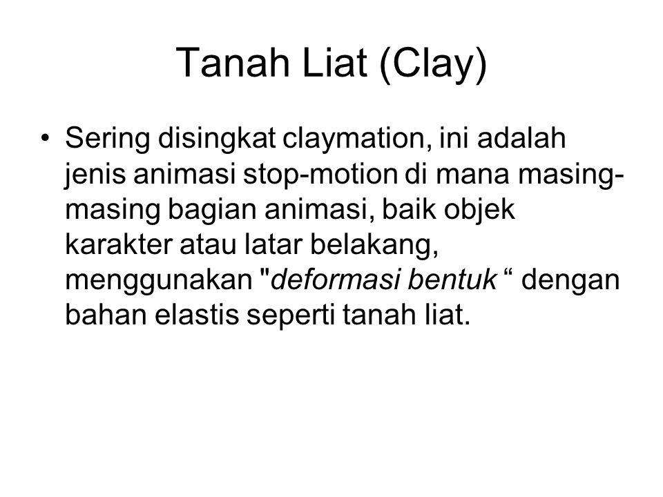 Tanah Liat (Clay) •Sering disingkat claymation, ini adalah jenis animasi stop-motion di mana masing- masing bagian animasi, baik objek karakter atau l