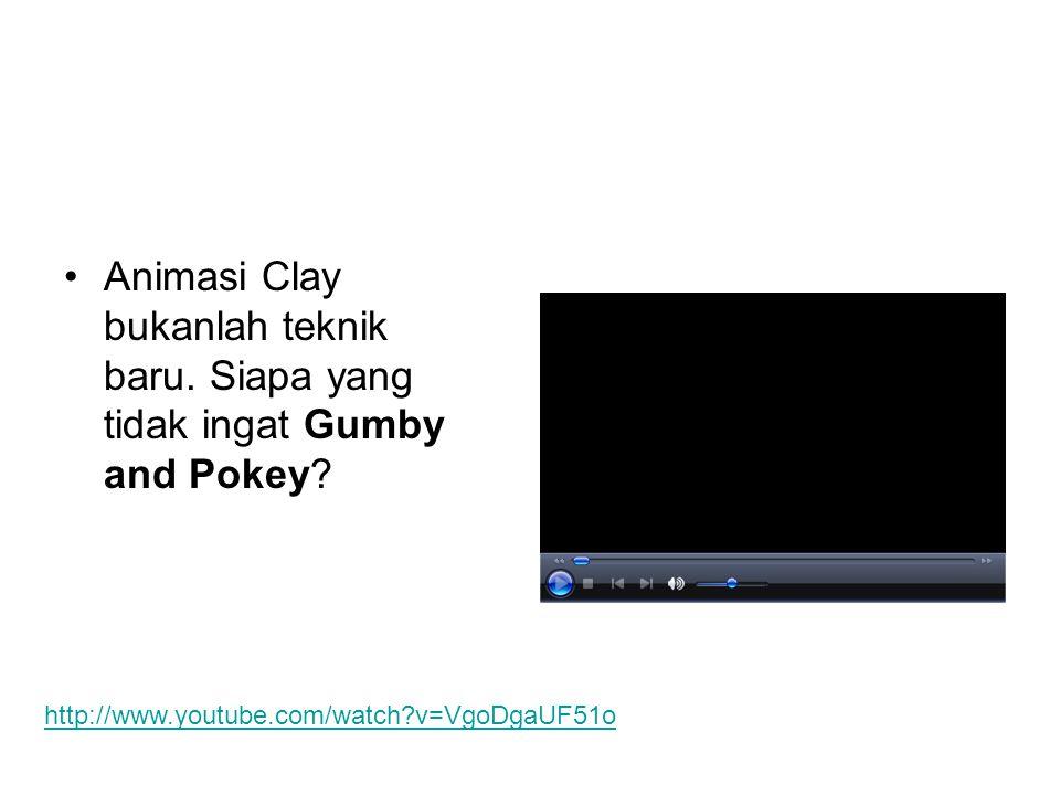 •Animasi Clay bukanlah teknik baru. Siapa yang tidak ingat Gumby and Pokey? http://www.youtube.com/watch?v=VgoDgaUF51o