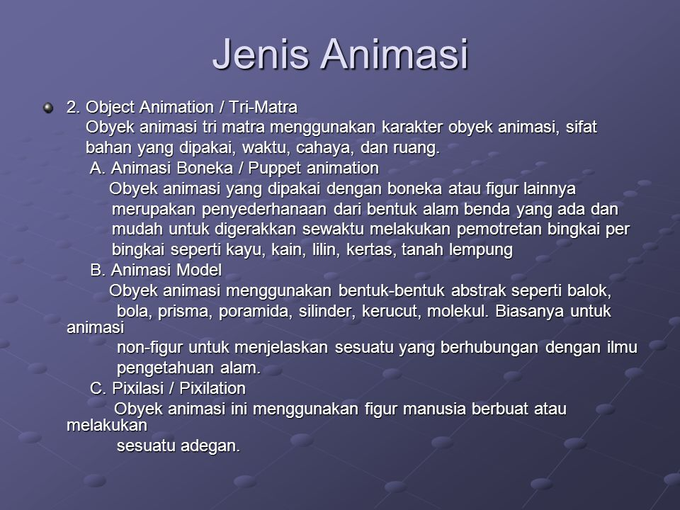 Jenis Animasi 2. Object Animation / Tri-Matra Obyek animasi tri matra menggunakan karakter obyek animasi, sifat Obyek animasi tri matra menggunakan ka