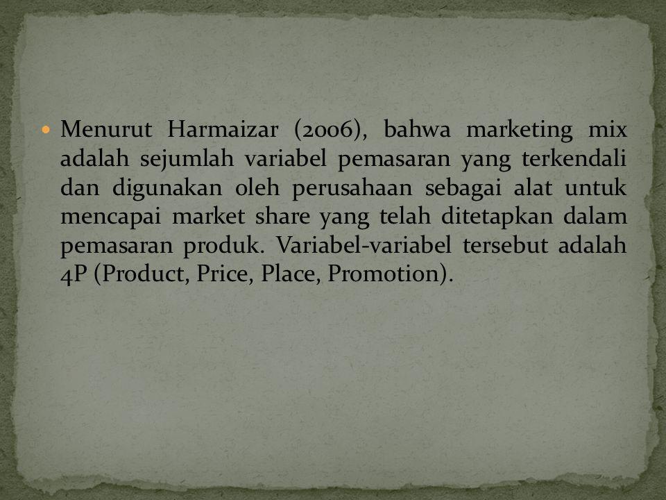  Menurut Harmaizar (2006), bahwa marketing mix adalah sejumlah variabel pemasaran yang terkendali dan digunakan oleh perusahaan sebagai alat untuk mencapai market share yang telah ditetapkan dalam pemasaran produk.