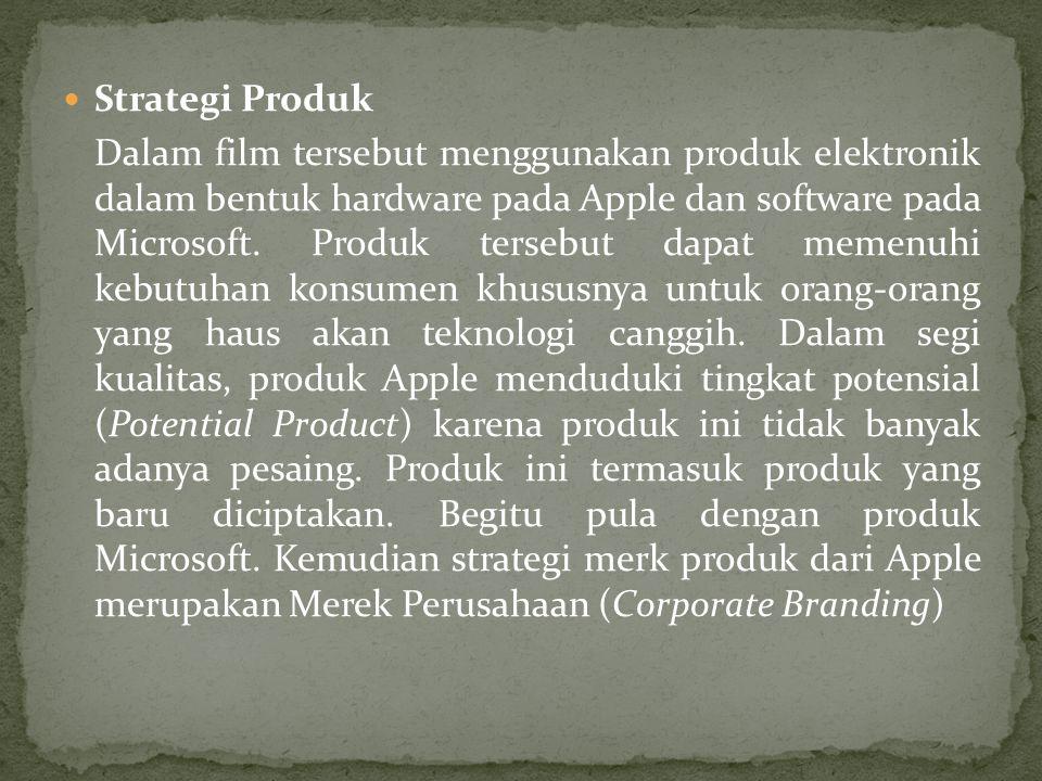  Strategi Produk Dalam film tersebut menggunakan produk elektronik dalam bentuk hardware pada Apple dan software pada Microsoft.
