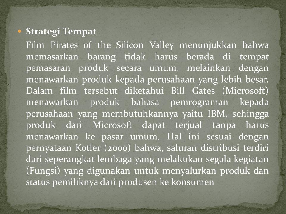  Strategi Tempat Film Pirates of the Silicon Valley menunjukkan bahwa memasarkan barang tidak harus berada di tempat pemasaran produk secara umum, melainkan dengan menawarkan produk kepada perusahaan yang lebih besar.