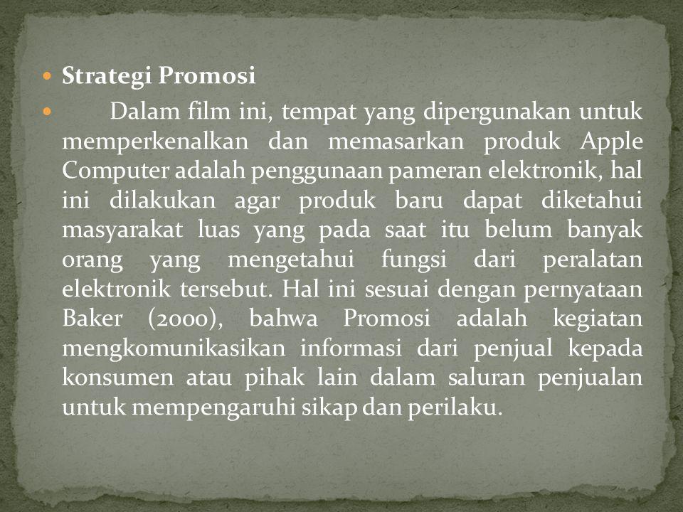  Strategi Promosi  Dalam film ini, tempat yang dipergunakan untuk memperkenalkan dan memasarkan produk Apple Computer adalah penggunaan pameran elektronik, hal ini dilakukan agar produk baru dapat diketahui masyarakat luas yang pada saat itu belum banyak orang yang mengetahui fungsi dari peralatan elektronik tersebut.