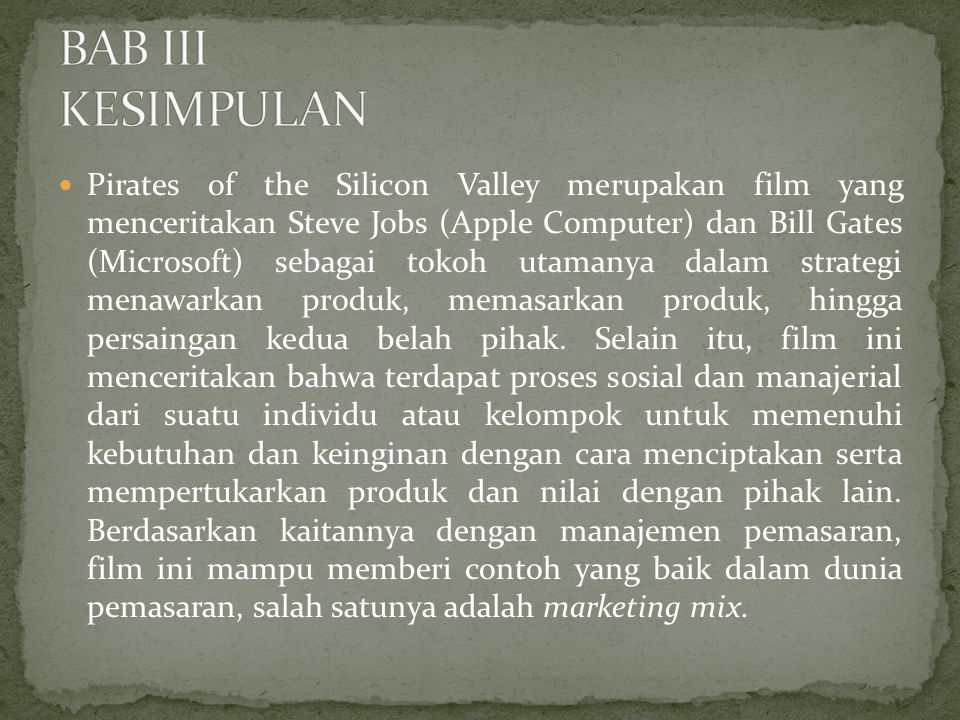 Pirates of the Silicon Valley merupakan film yang menceritakan Steve Jobs (Apple Computer) dan Bill Gates (Microsoft) sebagai tokoh utamanya dalam strategi menawarkan produk, memasarkan produk, hingga persaingan kedua belah pihak.