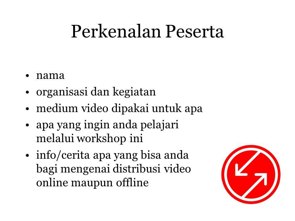 Perkenalan Peserta •nama •organisasi dan kegiatan •medium video dipakai untuk apa •apa yang ingin anda pelajari melalui workshop ini •info/cerita apa yang bisa anda bagi mengenai distribusi video online maupun offline