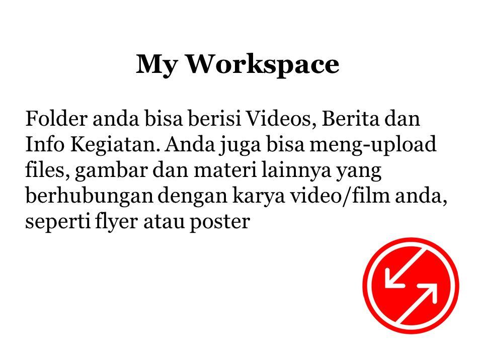 My Workspace Folder anda bisa berisi Videos, Berita dan Info Kegiatan.
