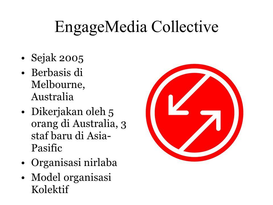 •Sejak 2005 •Berbasis di Melbourne, Australia •Dikerjakan oleh 5 orang di Australia, 3 staf baru di Asia- Pasific •Organisasi nirlaba •Model organisasi Kolektif EngageMedia Collective