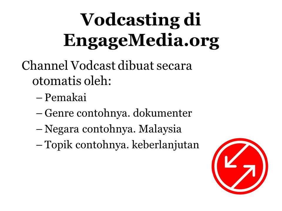 Vodcasting di EngageMedia.org Channel Vodcast dibuat secara otomatis oleh: –Pemakai –Genre contohnya.