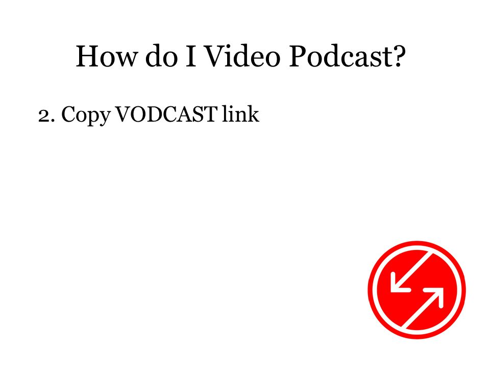 How do I Video Podcast 2. Copy VODCAST link