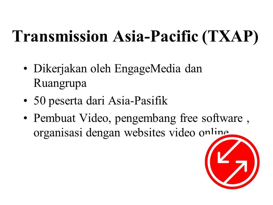 Transmission Asia-Pacific (TXAP) •Dikerjakan oleh EngageMedia dan Ruangrupa •50 peserta dari Asia-Pasifik •Pembuat Video, pengembang free software, organisasi dengan websites video online