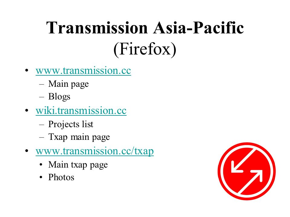 Transmission Asia-Pacific (Firefox) •www.transmission.ccwww.transmission.cc –Main page –Blogs •wiki.transmission.ccwiki.transmission.cc –Projects list