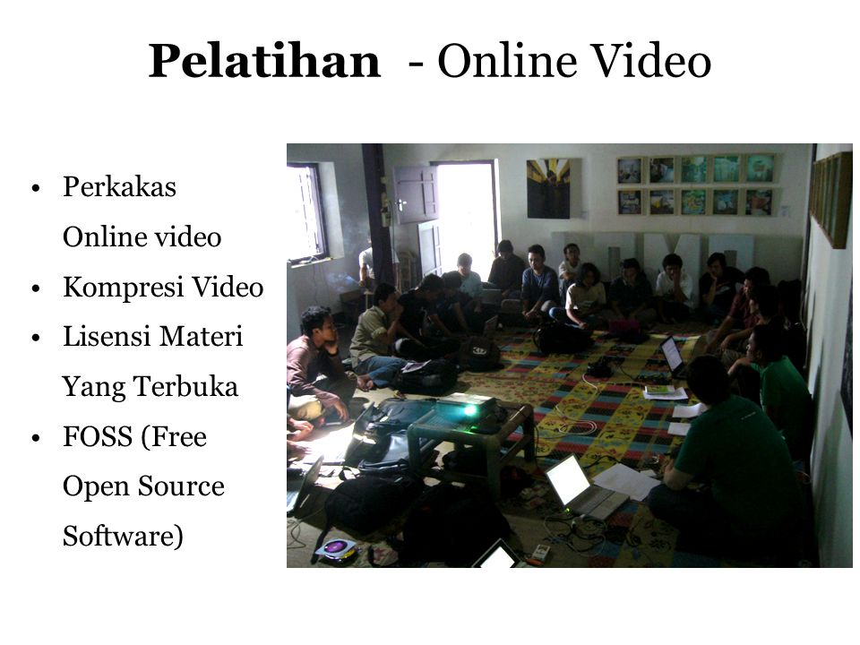 Pelatihan - Online Video •Perkakas Online video •Kompresi Video •Lisensi Materi Yang Terbuka •FOSS (Free Open Source Software)