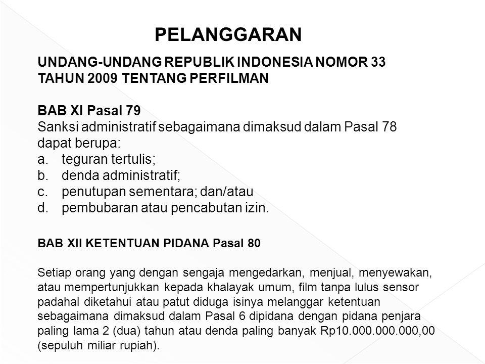 UNDANG-UNDANG REPUBLIK INDONESIA NOMOR 33 TAHUN 2009 TENTANG PERFILMAN BAB XI Pasal 79 Sanksi administratif sebagaimana dimaksud dalam Pasal 78 dapat berupa: a.teguran tertulis; b.denda administratif; c.penutupan sementara; dan/atau d.pembubaran atau pencabutan izin.