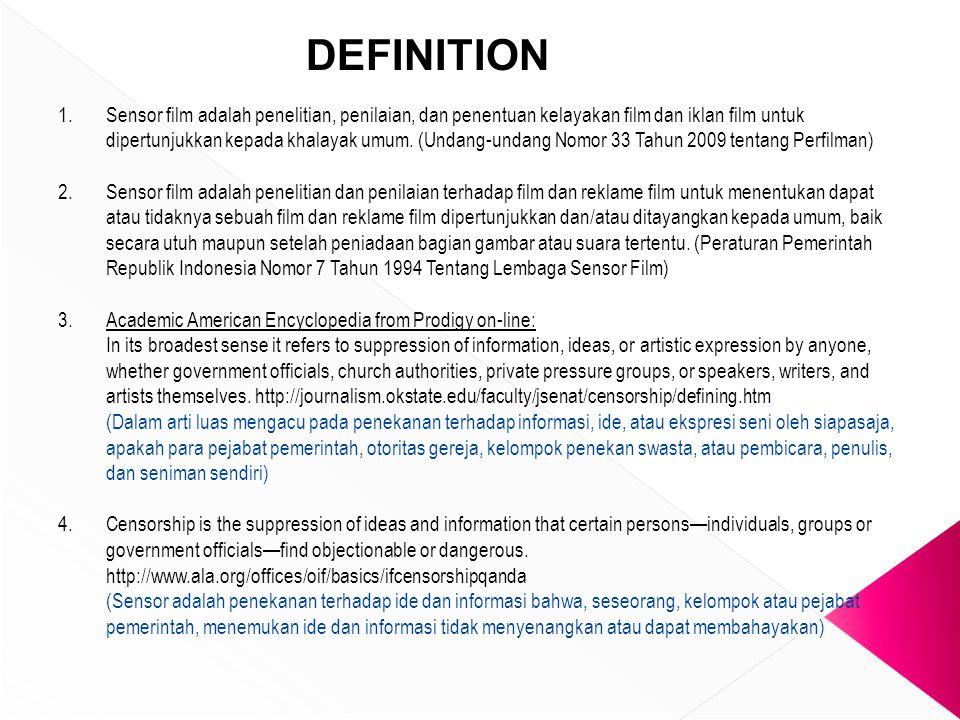 DEFINITION 1.Sensor film adalah penelitian, penilaian, dan penentuan kelayakan film dan iklan film untuk dipertunjukkan kepada khalayak umum.