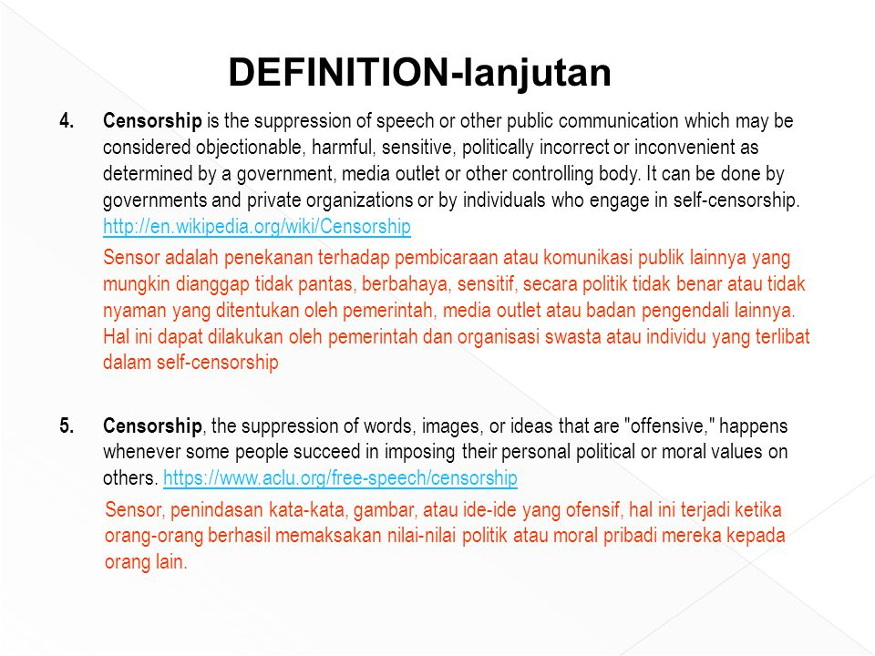 REASONS 1.Vulgar (jorok/tidak sopan/senorok); 2.Porn/sex (sensual); 3.Sensasional (menggemparkan); 4.Violence (kekerasan); 5.Drugs (pesta narkoba); 6.Inadequate information; 7.Bias/mistaken information, including political content; 8.Deceiving information; 9.Out of date or is no longer suited to the curriculum; 10.Language offensive to some people's racial, cultural, or ethnic background, gender or sexuality, or political or religious beliefs (SARA)/permusuhan antar suku, agama, ras, antar golongan