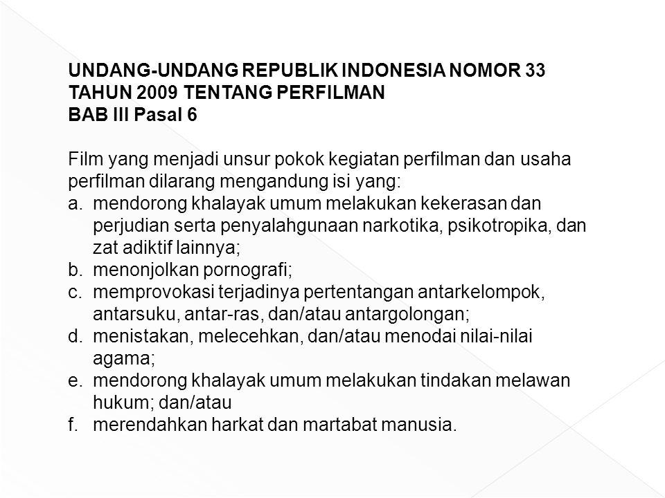 UNDANG-UNDANG REPUBLIK INDONESIA NOMOR 33 TAHUN 2009 TENTANG PERFILMAN BAB III Pasal 6 Film yang menjadi unsur pokok kegiatan perfilman dan usaha perf