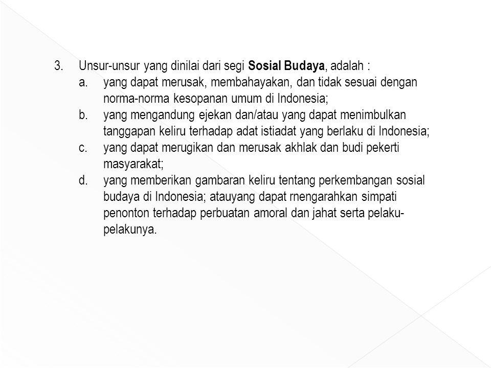 3.Unsur-unsur yang dinilai dari segi Sosial Budaya, adalah : a.yang dapat merusak, membahayakan, dan tidak sesuai dengan norma-norma kesopanan umum di