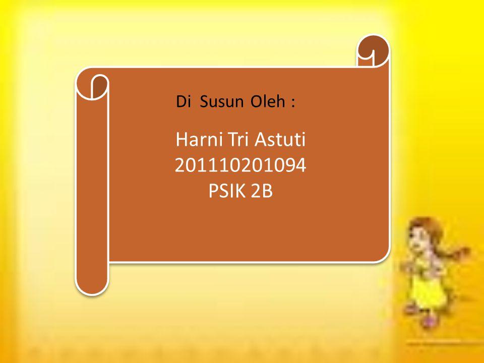 Harni Tri Astuti 201110201094 PSIK 2B Harni Tri Astuti 201110201094 PSIK 2B Di Susun Oleh :
