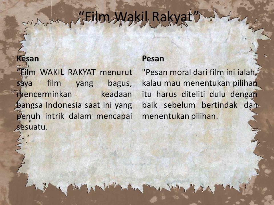Film Wakil Rakyat Kesan Film WAKIL RAKYAT menurut saya film yang bagus, mencerminkan keadaan bangsa Indonesia saat ini yang penuh intrik dalam mencapai sesuatu.